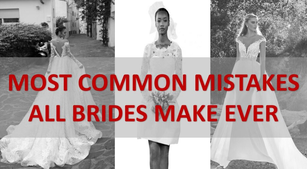 MOST COMMON MISTAKES ALL BRIDES MAKE EVER